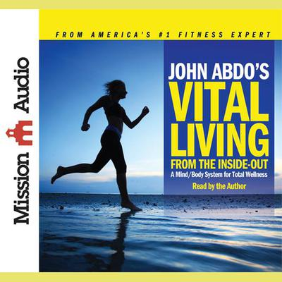 John Abdo's Vital Living from the Inside Out