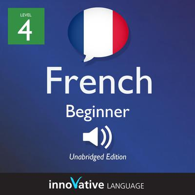 Learn French - Level 4: Beginner French, Volume 1