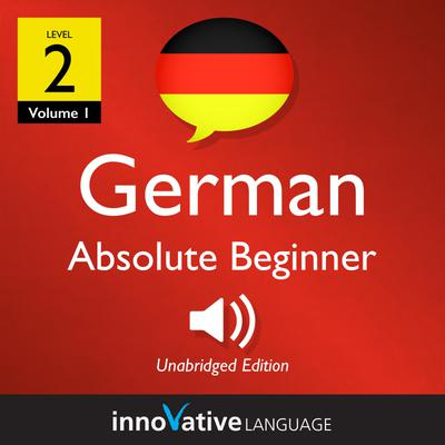 Learn German - Level 2: Absolute Beginner German, Volume 1