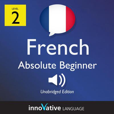 Learn French - Level 2: Absolute Beginner French, Volume 1