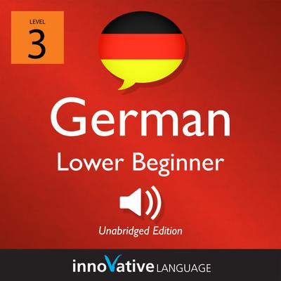Learn German - Level 3: Lower Beginner German, Volume 1