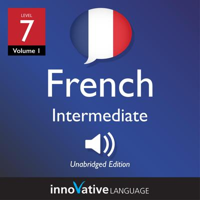 Learn French - Level 7: Intermediate French, Volume 1