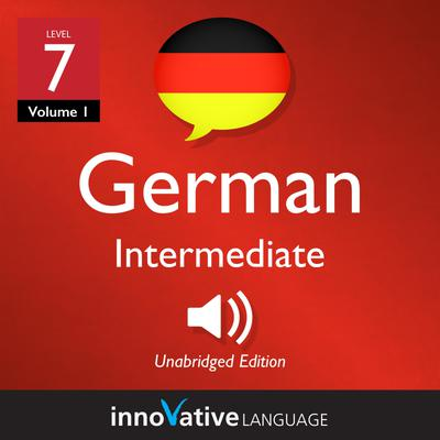 Learn German - Level 7: Intermediate German, Volume 1
