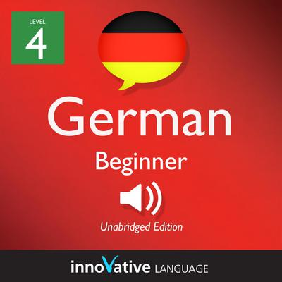 Learn German - Level 4: Beginner German, Volume 1
