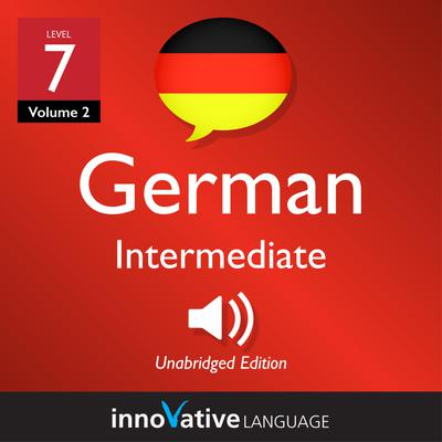 Learn German - Level 7: Intermediate German, Volume 2