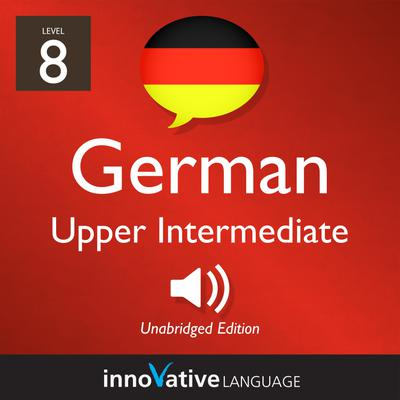 Learn German - Level 8: Upper Intermediate German, Volume 1