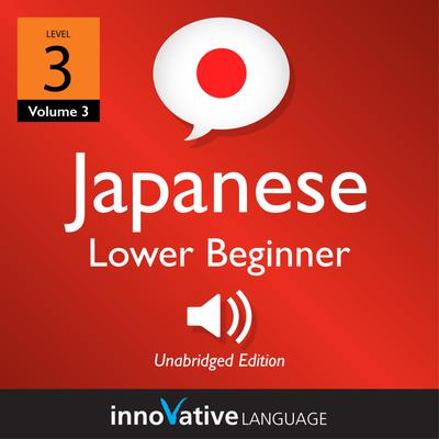 Learn Japanese - Level 3: Lower Beginner Japanese, Volume 3