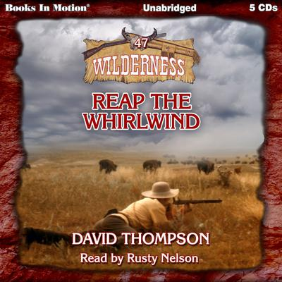 Reap The Whirlwind (Wilderness Series, Book 47)