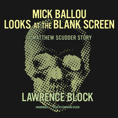 Mick Ballou Looks at the Blank Screen