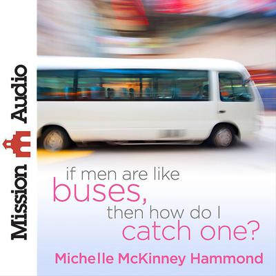 If Men Are Like Buses, Then How Do I Catch One? - Abridged