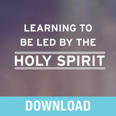 Learning to Be Led by the Holy Spirit