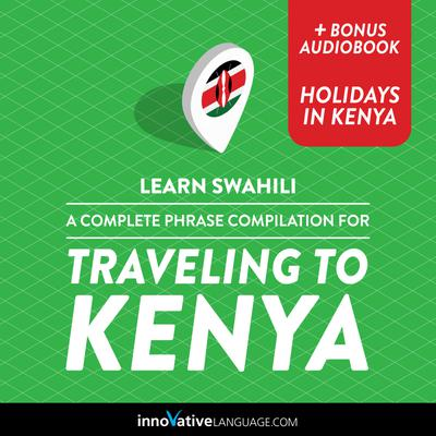 Learn Swahili: A Complete Phrase Compilation for Traveling to Kenya