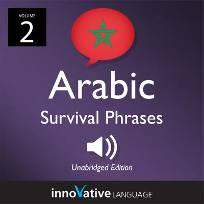 Learn Arabic: Moroccan Arabic Survival Phrases, Volume 2