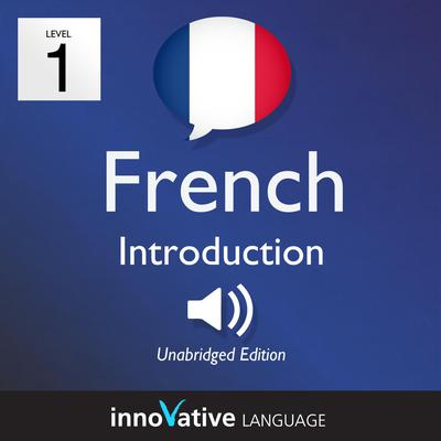 Learn French - Level 1: Introduction to French, Volume 1