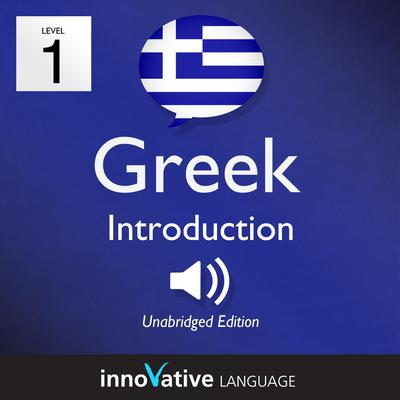 Learn Greek - Level 1: Introduction to Greek, Volume 1