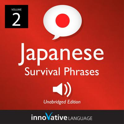 Learn Japanese: Japanese Survival Phrases, Volume 2
