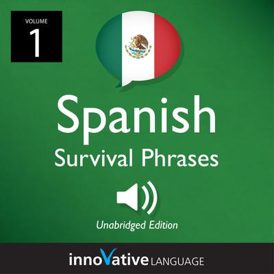 Learn Spanish: Mexican Spanish Survival Phrases, Volume 1