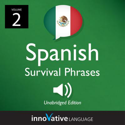 Learn Spanish: Mexican Spanish Survival Phrases, Volume 2