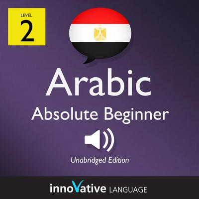 Learn Arabic - Level 2: Absolute Beginner Arabic, Volume 1