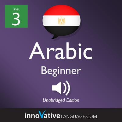 Learn Arabic - Level 3: Beginner Arabic, Volume 1