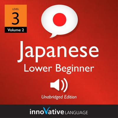 Learn Japanese - Level 3: Lower Beginner Japanese, Volume 2