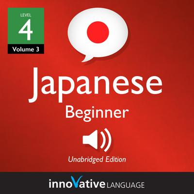 Learn Japanese - Level 4: Beginner Japanese, Volume 3