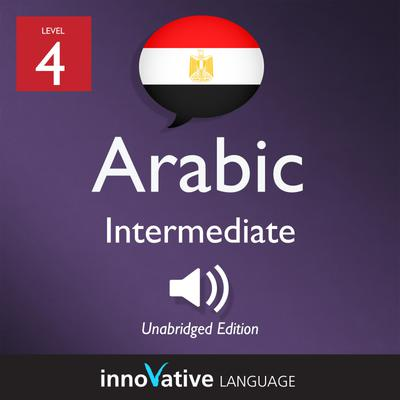 Learn Arabic - Level 4: Intermediate Arabic, Volume 1