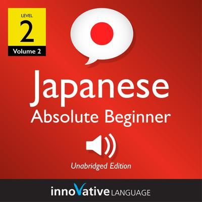 Learn Japanese - Level 2: Absolute Beginner Japanese, Volume 2