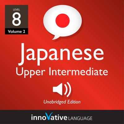 Learn Japanese - Level 8: Upper Intermediate Japanese, Volume 2