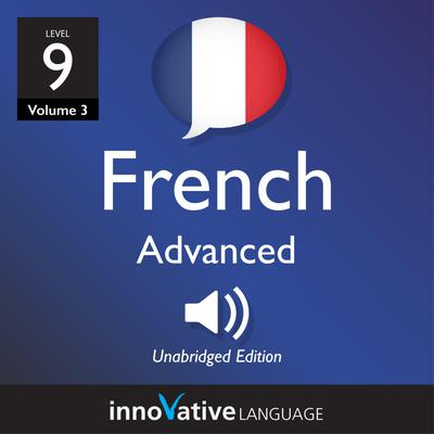 Learn French - Level 9: Advanced French, Volume 3