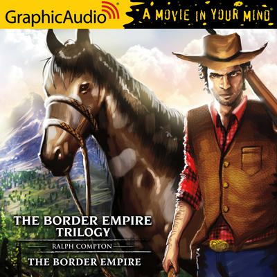 The Border Empire [Dramatized Adaptation]