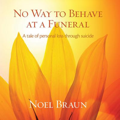 No way to behave at a funeral - a tale of personal loss through suicide