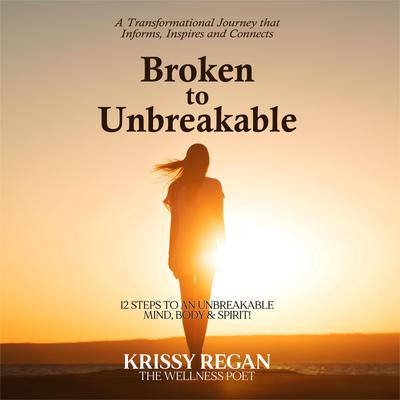 Broken to unbreakable - 12 steps to an unbreakable mind, body and spirit