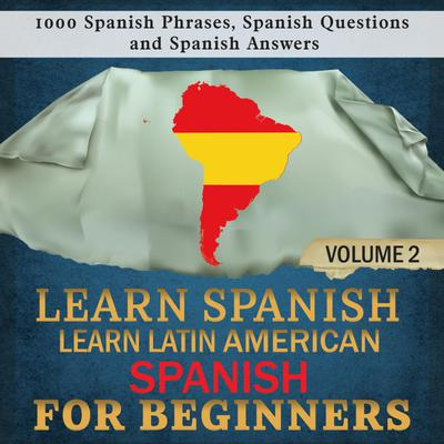 Learn Spanish: Learn Latin American Spanish for Beginners, 2