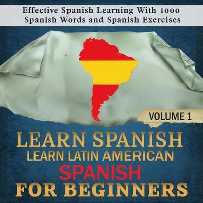 Learn Spanish: Learn Latin American Spanish for Beginners, 1