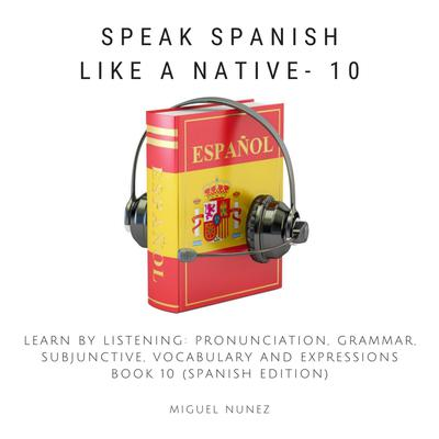 Speak Spanish Like a Native - Book 10