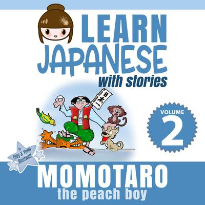Learn Japanese with Stories Volume 2: Momotaro, the Peach Boy