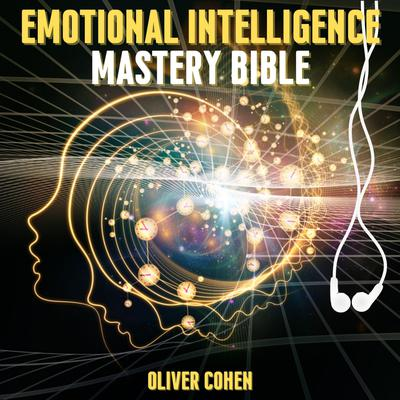 Emotional Intelligence Mastery Bible