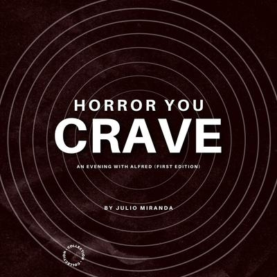 Horror You Crave: An Evening With Alfred (First Edition)