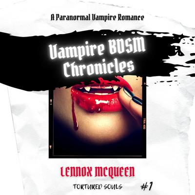 Vampire BDSM Chronicles: A Paranormal Vampire Romance (Tortured Souls #1)