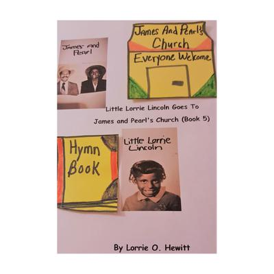Little Lorrie Lincoln Goes to James and Pearl's Church (Book Five)