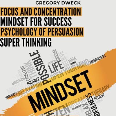 Focus and Concentration, Mindset for Success, Psychology of Persuasion, Super Thinking