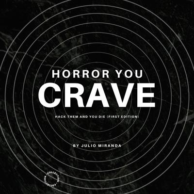 Horror You Crave: Hack Them And You Die (First Edition)
