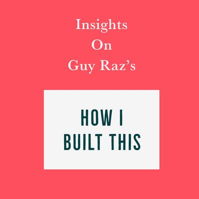 Insights on Guy Raz's How I Built This