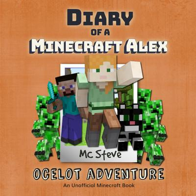Diary Of A Minecraft Alex Book 5 - Ocelot Adventure