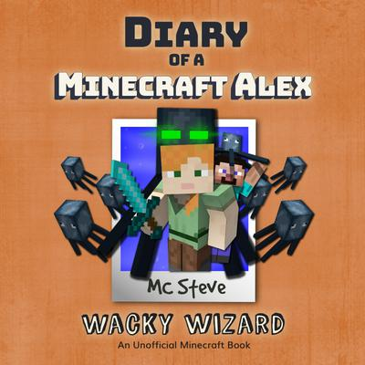 Diary Of A Minecraft Alex Book 4 - Wacky Wizard