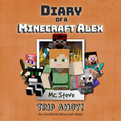 Diary Of A Minecraft Alex Book 6 - Trip Ahoy!