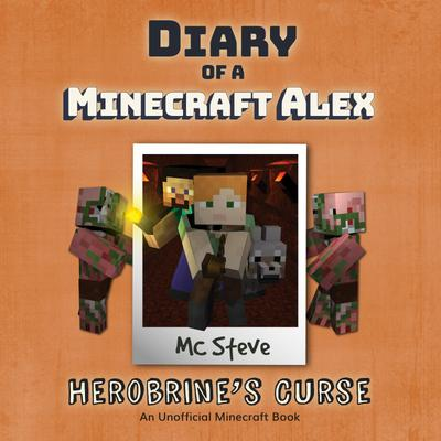 Diary Of A Minecraft Alex Book 1 - Herobrine's Curse