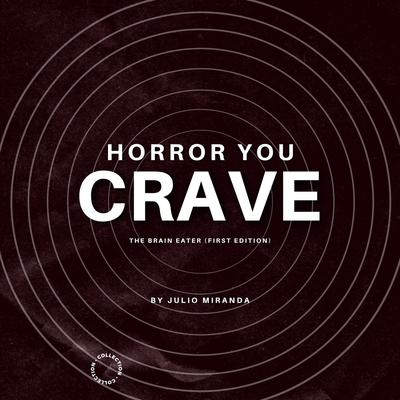 Horror You Crave: The Brain Eater (First Edition)