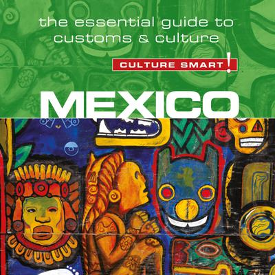 Mexico - Culture Smart!: The Essential Guide to Customs & Culture